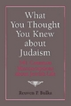 What You Thought You Knew About Judaism - Reuven P. Bulka