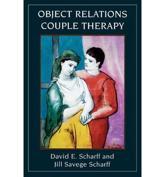 Object Relations Couple Therapy - David E. Scharff, Jill Savege Scharff