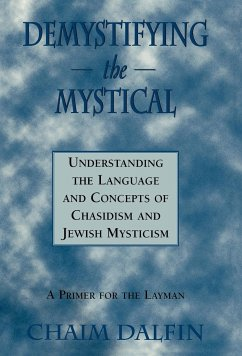 Demystifying the Mystical: Understanding the Language and Concepts of Chasidism and Jewish Mysticism - Dalfin, Chaim