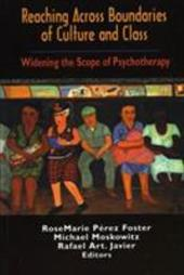 Reaching Across Boundaries of Culture and Class: Widening the Scope of Psychotherapy - Perez-Foster, Rosemarie / Javier, Rafael A. / Foster, Rosemarie P.