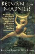 Return from Madness: Psychotherapy with People Taking the New Antipsychotic Medications and Emerging from Severe, Lifelong, and Disabling S