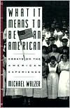 What It Means to Be an American - Michael Walzer