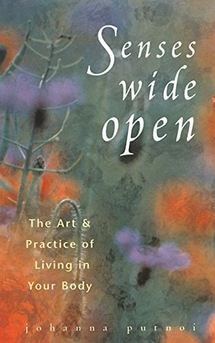 Senses Wide Open: That Art and Practice of Living in Your Body - Putnoi, Johanna