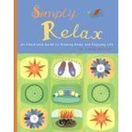 Simply Relax : An Illustrated Guide To Slowing Down And Enjoying Life - Sarah Brewer