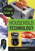 A Field Guide to Household Technology - Sobey, Ed