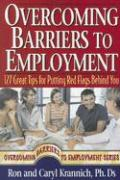 Overcoming Barriers to Employment: 127 Great Tips for Putting Red Flags Behind You