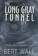 The Long Gray Tunnel: A True Story of Crisis, Spirit, and Recovery