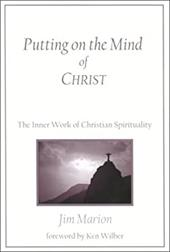 Putting on the Mind of Christ: The Inner Work of Christian Spirituality - Marion, Jim / Wilber, Ken