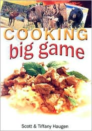 Cooking Big Game - Tiffany Haugen, Scott Haugen
