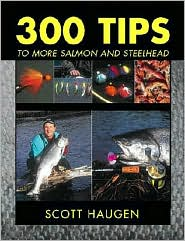 300 Tips to More Salmon and Steelhead - Scott Haugen