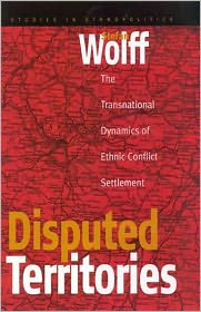 Disputed Territories: The Transnational Dynamics of Ethnic Conflict Settlement - Stefan Wolff
