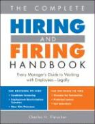 The Complete Hiring and Firing Handbook: Every Manager's Guide to Working with Employees--Legally