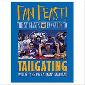 Fan Feast!: The Giants Fan Guide to Tailgating - Mariano, Willie