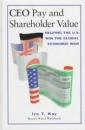 CEO Pay and Shareholder Value: Helping the U.S. Win the Global Economic War - Ira T. Kay