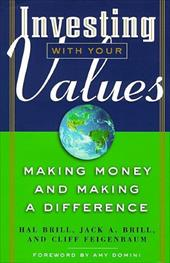 Investing with Your Values: Making Money and Making a Different - Brill, Hal / Feigenbaum, Cliff / Brill, Jack A.