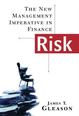 Risk: The New Management Imperative in Finance - James T. Gleason