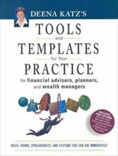 Deena Katz's Tools and Templates for Your Practice: For Financial Advisers, Planners, and Wealth Managers [With CDROM] - Katz, Deena B.