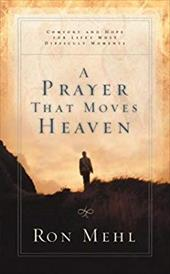 A Prayer That Moves Heaven: Comfort and Hope for Life's Most Difficult Moments - Mehl, Ron