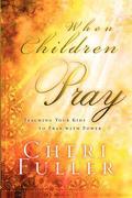 Fuller, Cheri: When Children Pray