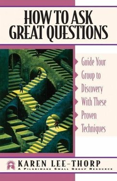 How to Ask Great Questions: Guide Your Group to a Meaningful Life-Changing Experience - Lee-Thorp, Karen