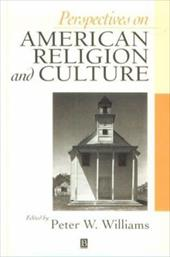 Perspectives on American Religion and Culture: A Reader - Williams, Peter M.