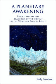 Planetary Awakening: Reflections on the Teachings of the Tibetan in the Works of Alice A. Bailey - Kathy Newburn