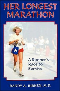Her Longest Marathon: A Runner's Race to Survive - Randy A. Birken