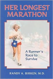 Her Longest Marathon: A Runner's Race to Survive - Randy A. Birken