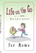 Life on the Go Devotional for Moms: Inspiration from God for Busy Lifestyles