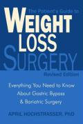 The Patient's Guide to Weight Loss Surgery: Everything You Need to Know about Gastric Bypass & Bariatric Surgery