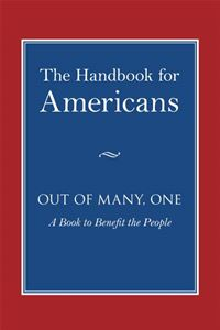 The Handbook For Americans: Includes: The Declaration Of Independence, The Constitution, History And Traditions, And More. - Andrew Flach,Sean Smith