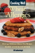 Cooking Well: Wheat Allergies - Marie-Annick Courtier