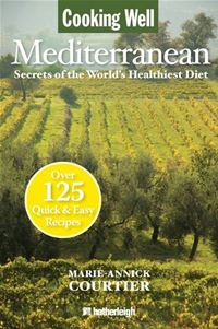 Cooking Well: Mediterranean: Secrets Of The World's Healthiest Diet, Over 125 Quick & Easy Recipes - Marie-Annick Courtier