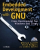 Embedded Development with Gnu - William Gatliff; Steve Rodgers; James Calvin
