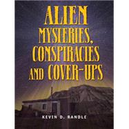 Alien Mysteries, Conspiracies and Cover-Ups - Randle, Kevin D