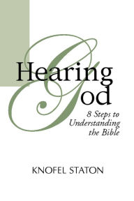 Hearing God: Eight Steps to Understanding the Bible - Knofel Staton