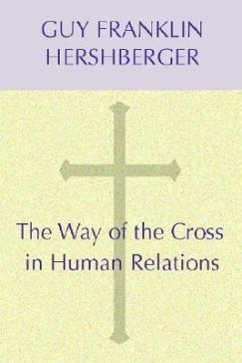 The Way of the Cross in Human Relations - Hershberger, Guy F.