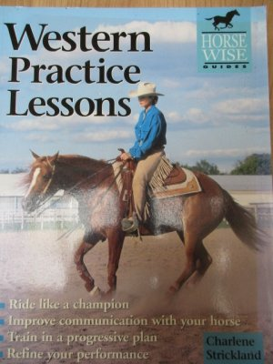 Western Practice Lessons Ride Like a Champion, Train in a Progressive Plan, Improve Communication with Your Horse, Refine Your Performance. - Charlene Stickland