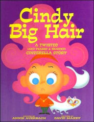 Cindy Big Hair: A Twisted (and Teased & Braided) Cinderella Story - Annie Auerbach