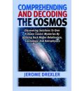 Comprehending and Decoding the Cosmos - Jerome Drexler