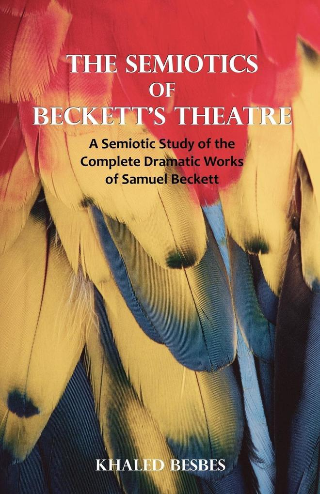 The Semiotics of Beckett´s Theatre als Buch von Khaled Besbes - Khaled Besbes
