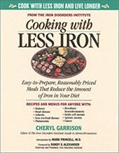 Cooking with Less Iron: Easy-To-Prepare, Reasonably Priced Meals That Reduce the Amount of Iron in Your Diet - Garrison, Cheryl D.