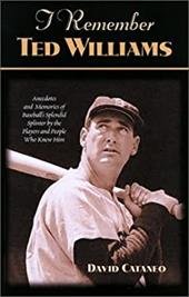 I Remember Ted Williams: Anecdotes and Memories of Baseball's Splendid Splinter by the Players and People Who Knew Him - Cataneo, David