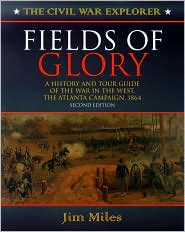 Fields of Glory: A History and Tour Guide of the War in the West, the Atlanta Campaign, 1864 Second Edition
