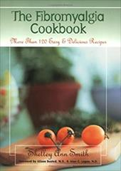 The Fibromyalgia Cookbook: More Than 120 Easy and Delicious Recipes - Smith, Shelley A. / Bested, Alison