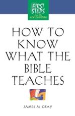 How to Know What the Bible Teaches - James Gray