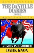 The Danville Diaries Volume Two: A Union in Disorder