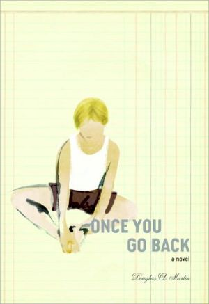 Once You Go Back: A Novel - Douglas A. Martin