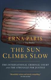 The Sun Climbs Slow: The International Criminal Court and the Search for Justice - Paris, Erna