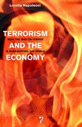 Terrorism and the Economy: How the War on Terror Is Bankrupting the World - Napoleoni, Loretta